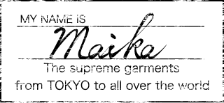 Maika - The supreme garments from TOKYO to all ove th world